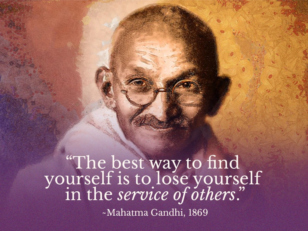 Mahatma Gandhi - The best way to find yourself is to lose yourself in the service of others.