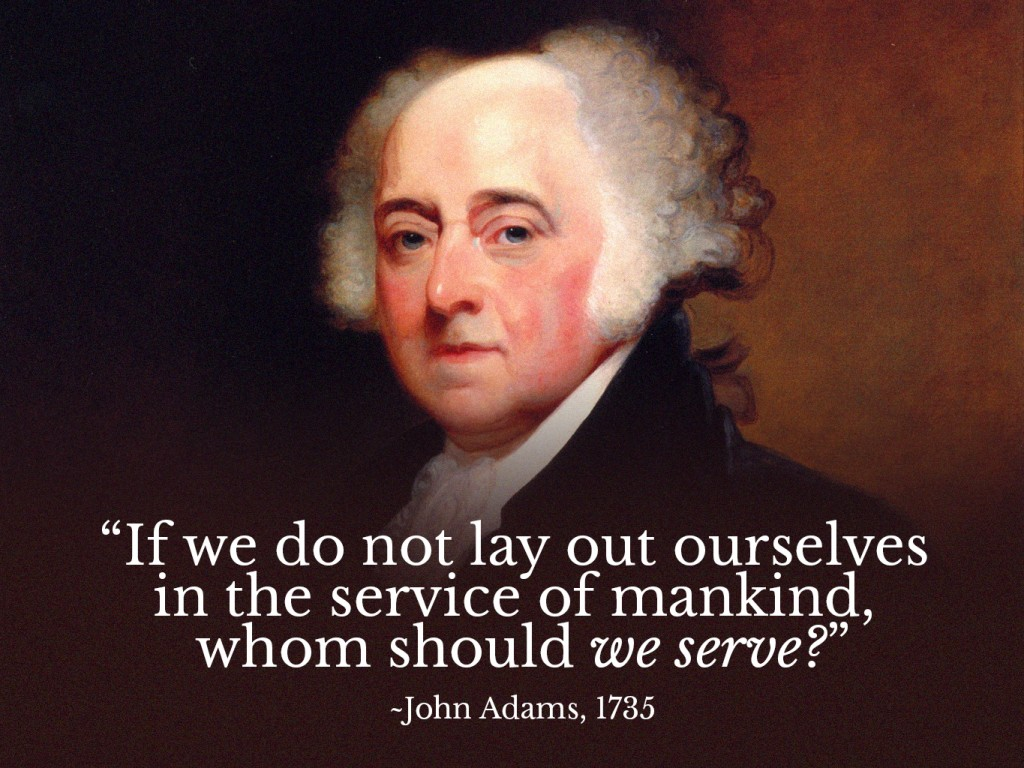 John Adams - If we do not lay out ourselves in the service of mankind, whom should we serve
