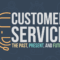 Customer Service: The Past, Present, and Future