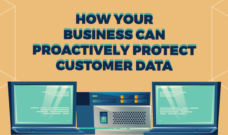 How Your Business Can Proactively Protect Customer Data [Infographic]