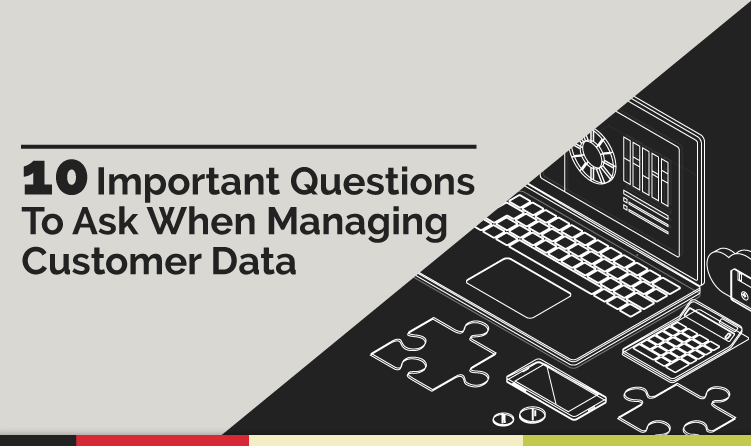 10 Important Questions to Ask When Managing Customer Data
